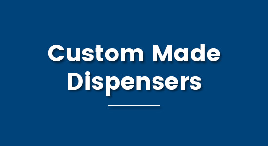 Custom Made Dispensers